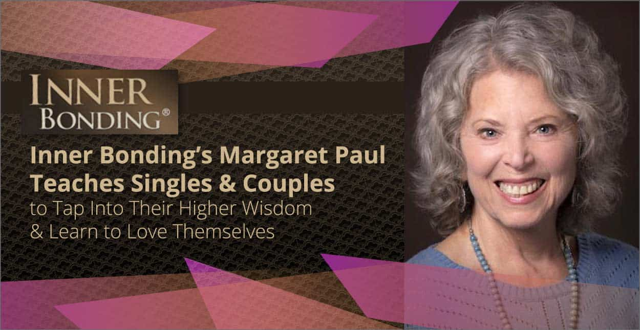 Inner Bonding's Margaret Paul Teaches Singles & Couples to Tap Into Their Higher Wisdom & Learn to Love Themselves