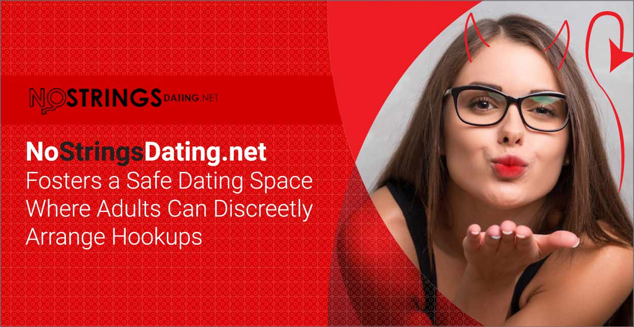 NoStringsDating.net Fosters a Safe Dating Space Where Adults Can Discreetly Arrange Hookups