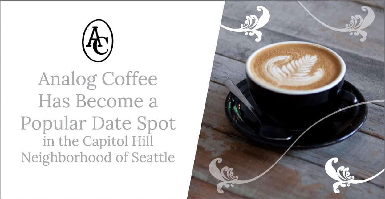 Analog Coffee Has Become a Popular Date Spot in the Capitol Hill Neighborhood of Seattle