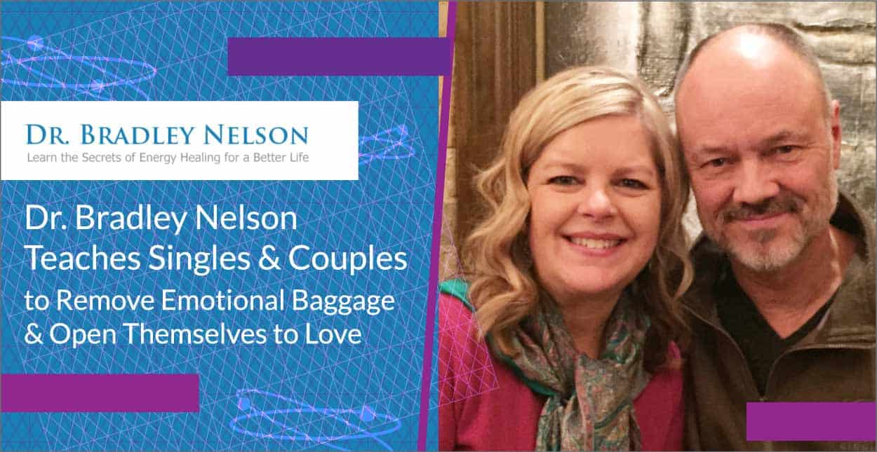 Dr. Bradley Nelson Teaches Singles & Couples to Remove Emotional Baggage & Open Themselves to Love