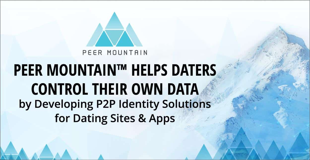 Peer Mountain™ Helps Daters Control Their Own Data by Developing P2P Identity Solutions for Dating Sites