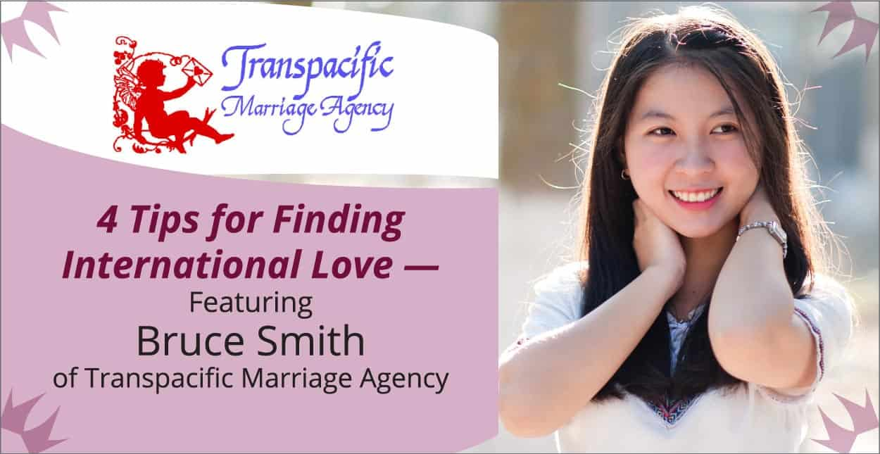 4 Tips for Finding International Love — Featuring Bruce Smith of Transpacific Marriage Agency