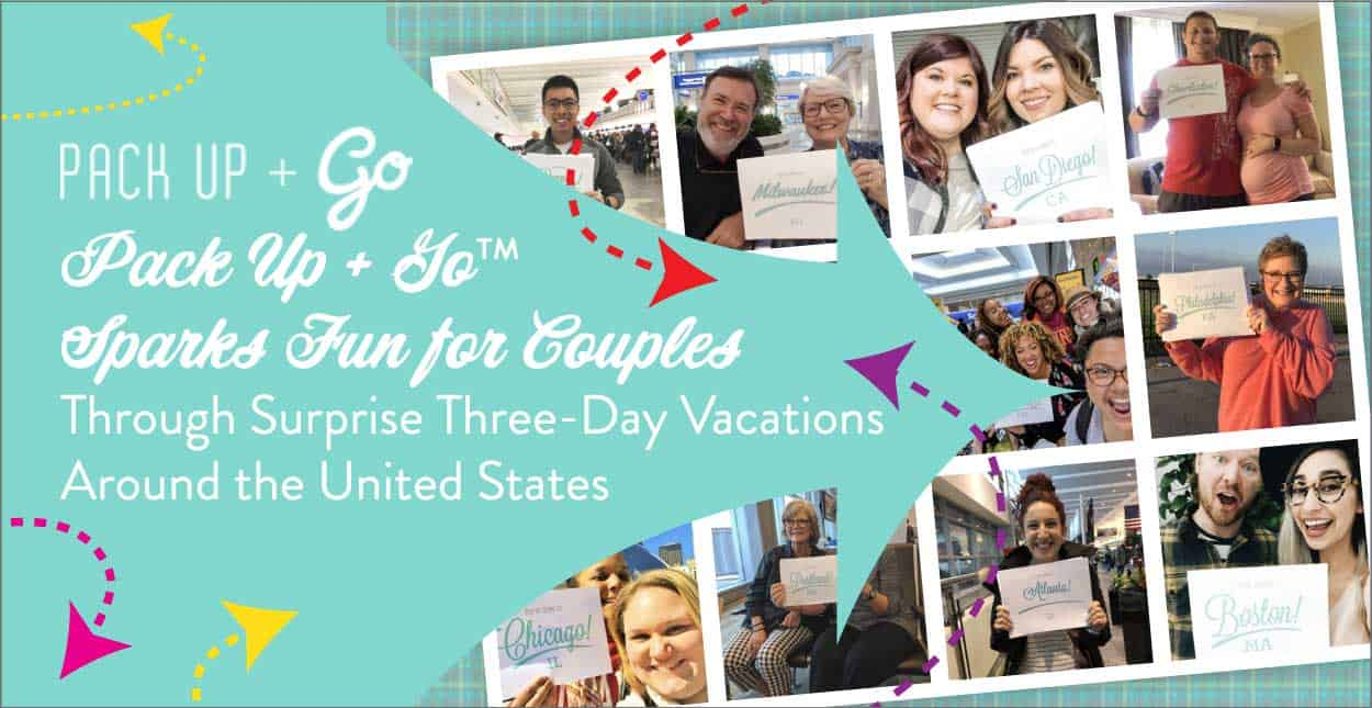 Pack Up + Go™ Sparks Fun for Couples Through Surprise Three-Day Vacations Around the United States