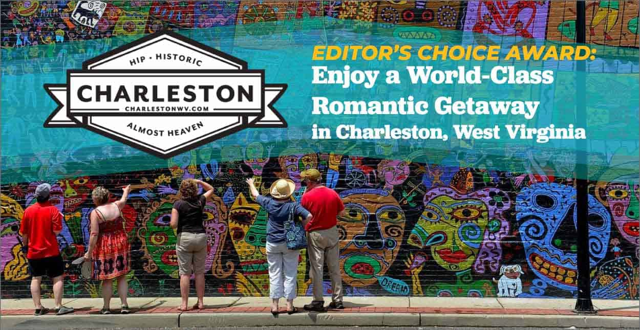 Editor's Choice Award: Enjoy a World-Class Romantic Getaway in Charleston, West Virginia