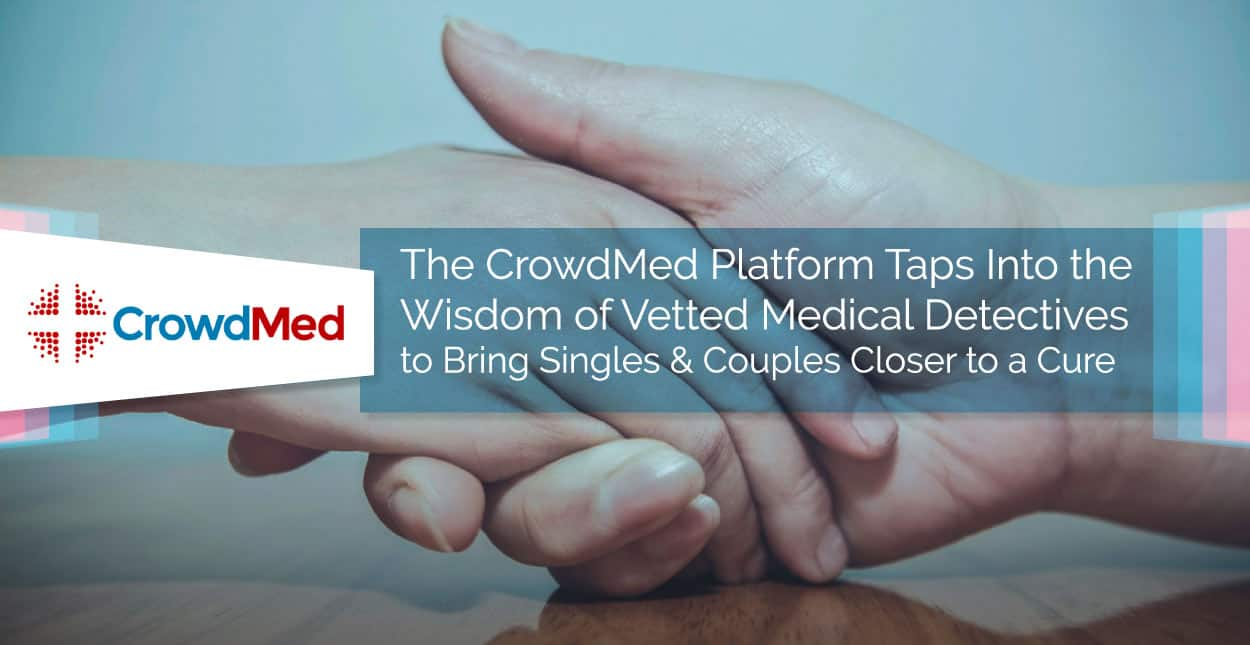 The CrowdMed Platform Taps Into the Wisdom of Vetted Medical Detectives to Bring Singles & Couples Closer to a Cure