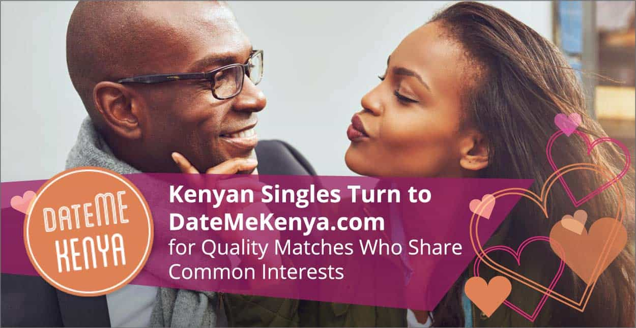 Kenyan Singles Turn to DateMeKenya.com for Quality Matches Who Share Common Interests