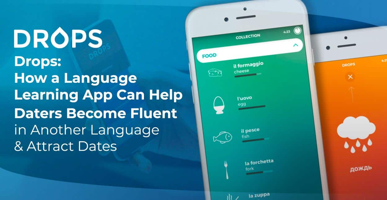 Drops: How a Language Learning App Can Help Daters Become Fluent in Another Language & Attract Dates