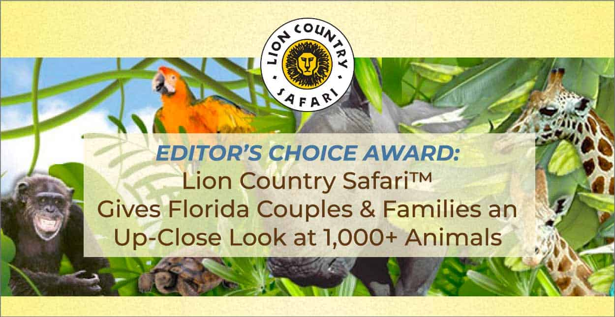 Editor's Choice Award: Lion Country Safari™ Gives Florida Couples & Families an Up-Close Look at 1,000+ Animals