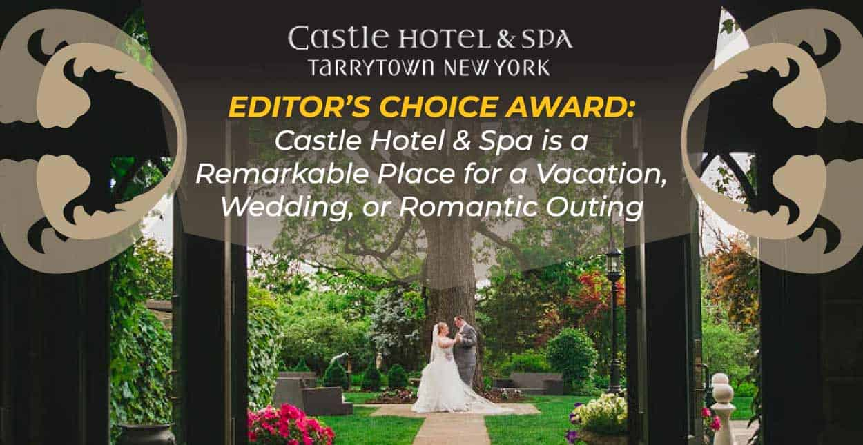Editor's Choice Award: Castle Hotel & Spa is a Remarkable Place for a Vacation, Wedding, or Romantic Outing