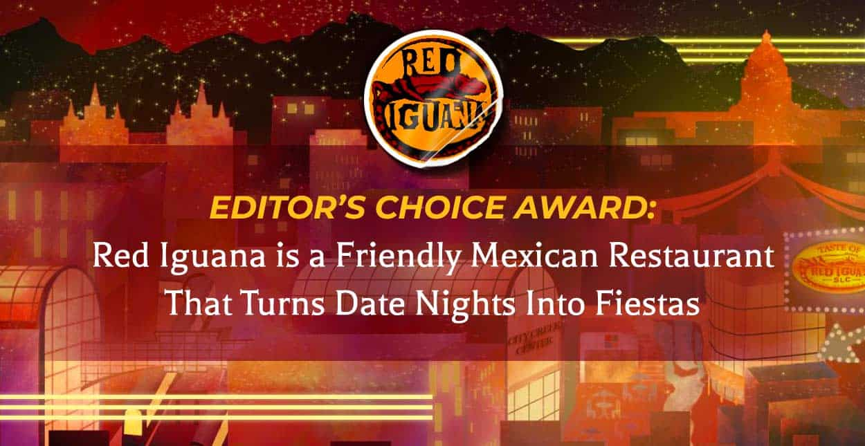 Editor's Choice Award: Red Iguana is a Friendly Mexican Restaurant That Turns Date Nights Into Fiestas