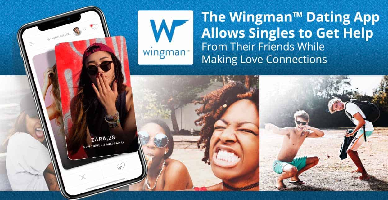 The Wingman™ Dating App Allows Singles to Get Help From Their Friends While Making Love Connections