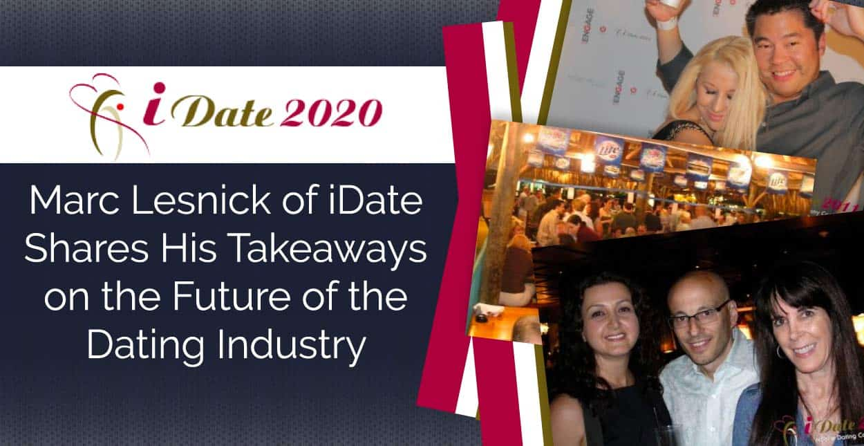 Marc Lesnick of iDate Shares His Takeaways on the Future of the Dating Industry