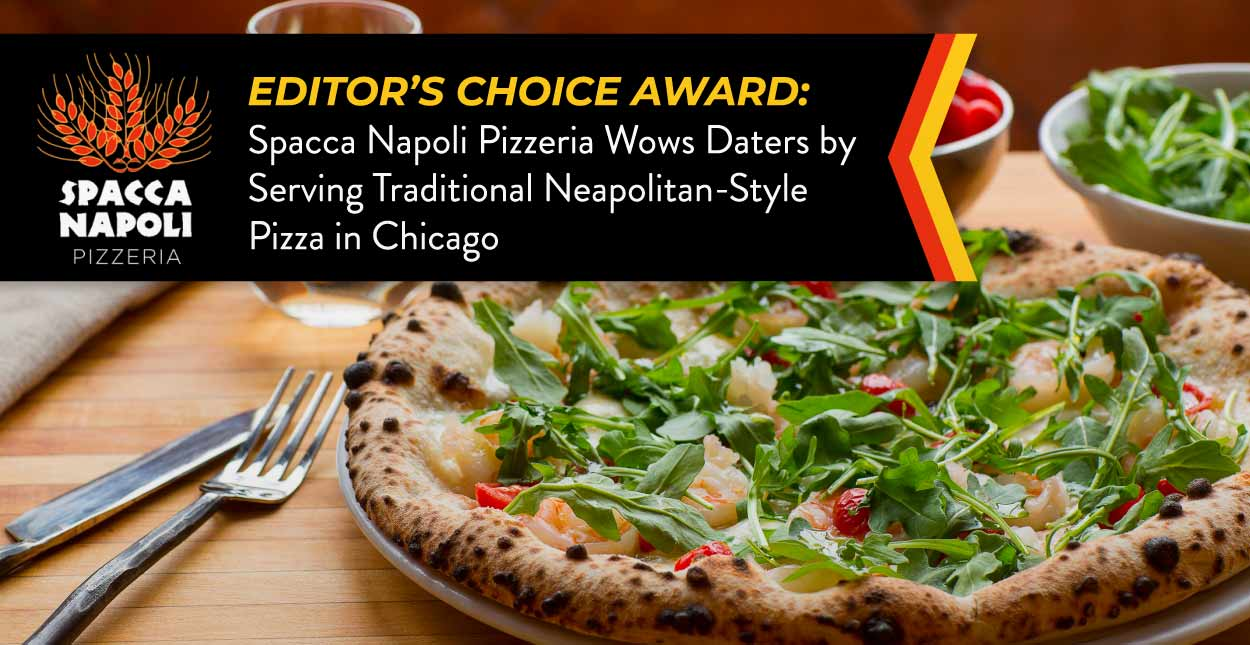 Editor's Choice Award: Spacca Napoli Pizzeria Wows Daters by Serving Traditional Neapolitan-Style Pizza in Chicago