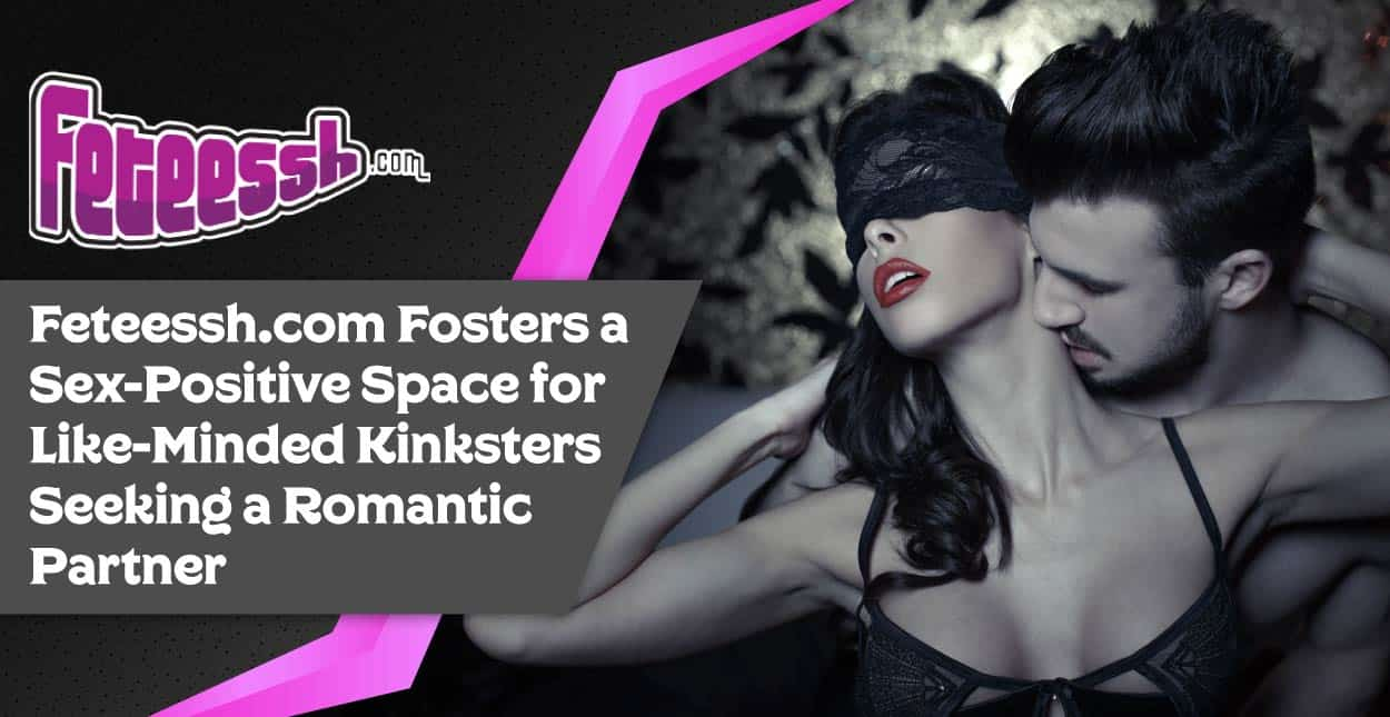 Feteessh.com Fosters a Sex-Positive Space for Like-Minded Kinksters Seeking a Romantic Partner