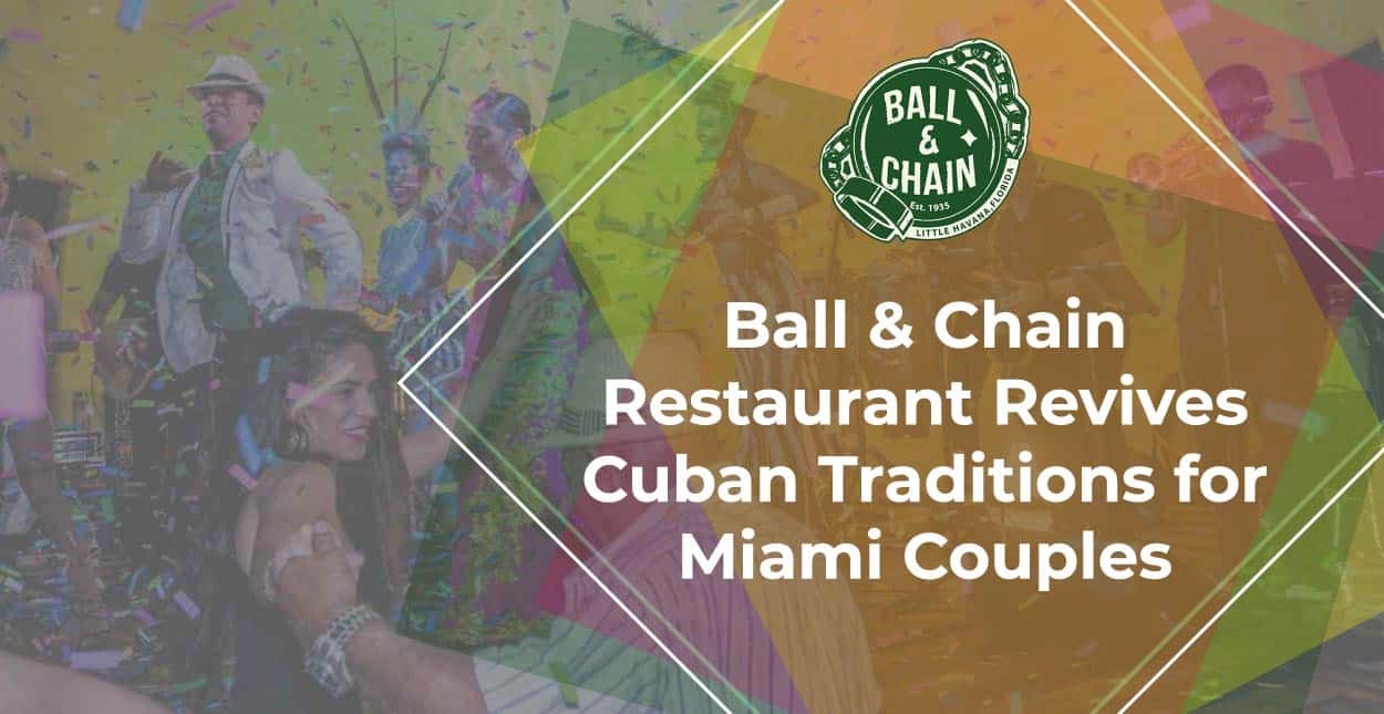 Ball & Chain Restaurant Revives Cuban Traditions for Miami Couples