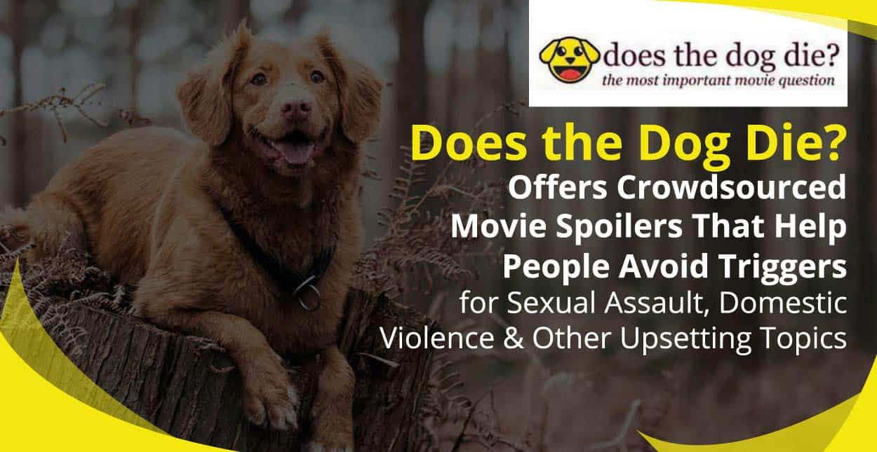 Does the Dog Die? Offers Crowdsourced Movie Spoilers That Help People Avoid Triggers for Sexual Assault, Domestic Violence & Other Upsetting Topics