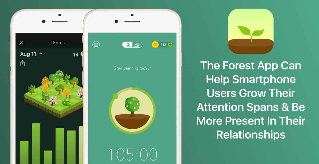 The Forest App Can Help Smartphone Users Grow Their Attention Spans & Be More Present In Their Relationships