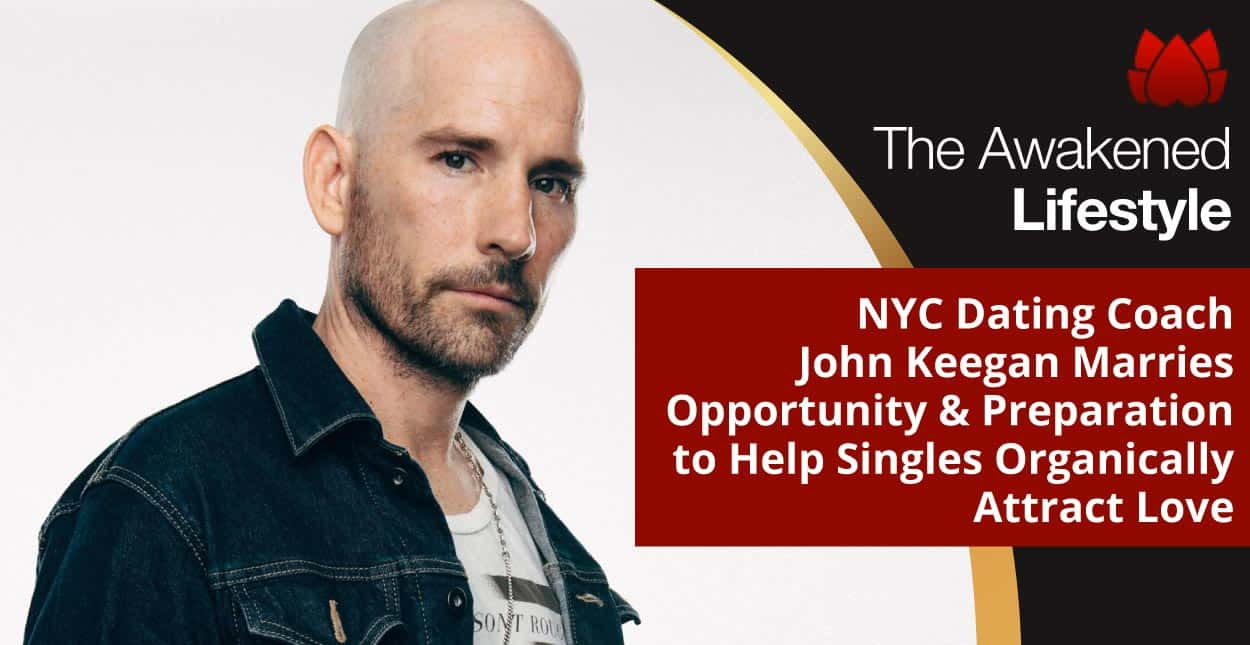 Dating Coach John Keegan of Awakened Lifestyle™ Gives Singles the Tools to Build Confidence & Connect With People