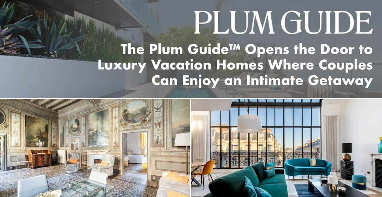 The Plum Guide™ Opens the Door to Luxury Vacation Homes Where Couples Can Enjoy an Intimate Getaway