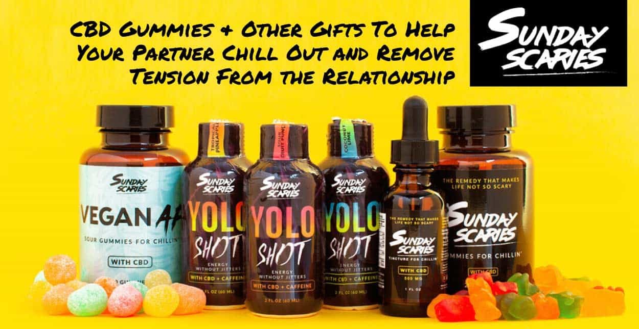 Sunday Scaries: CBD Gummies & Other Gifts To Help Your Partner Chill Out and Remove Tension From the Relationship